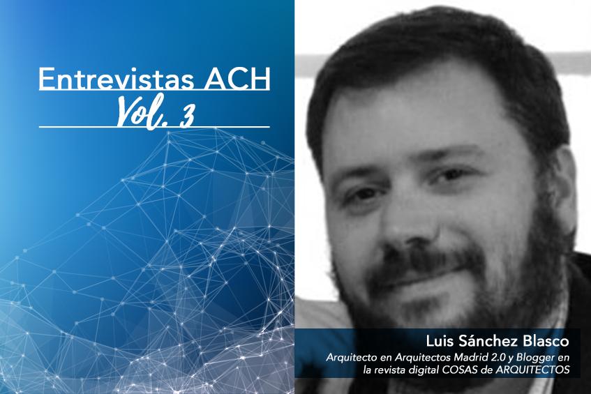 ENTREVISTA A LUIS SÁNCHEZ BLASCO / ARQUITECTO EN ARQUITECTOS MADRID 2.0