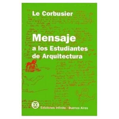 10 libros de arquitectura impresicindibles - mensaje a los estudiantes de arquitectura le corbusier