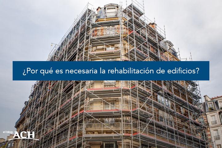 Por qué es necesaria la rehabilitación de edificios (2)