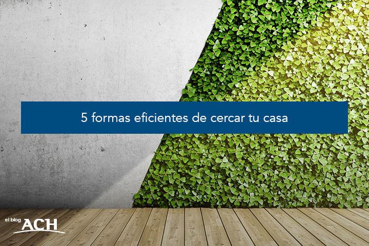 5 formas eficientes de cercar tu casa.