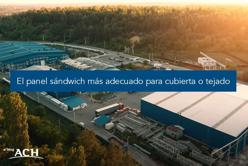 EL PANEL SÁNDWICH MÁS ADECUADO PARA CUBIERTA O TEJADO_1