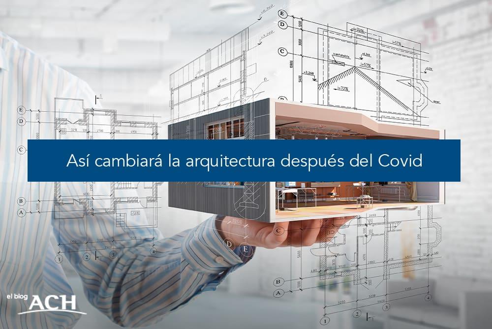 Así cambiará la arquitectura después del Covid