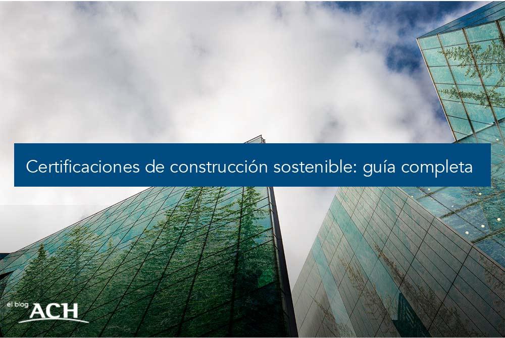 Certificaciones de construcción sostenible- guía completa