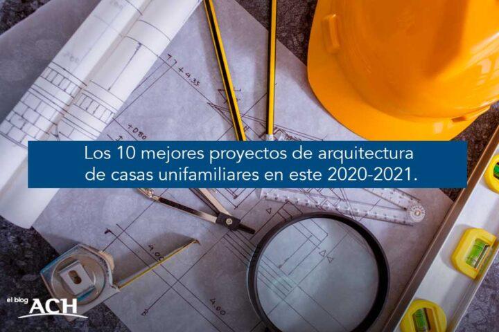 Los 10 mejores proyectos de arquitectura de casas unifamiliares (2020-2021)